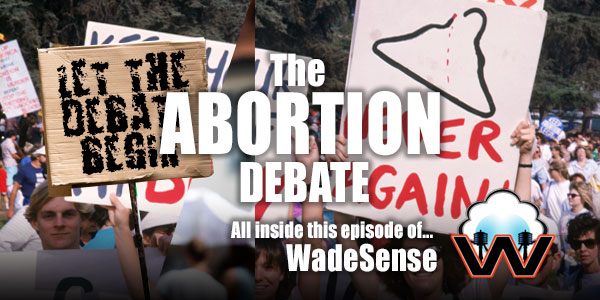 The Abortion Debate - Let's Talk About Abortion...