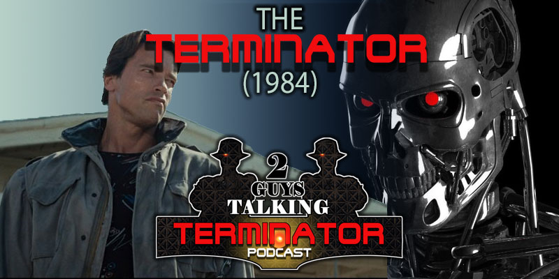 The TERMINATOR Podcast: A Perspective Review of The TERMINATOR - 1984