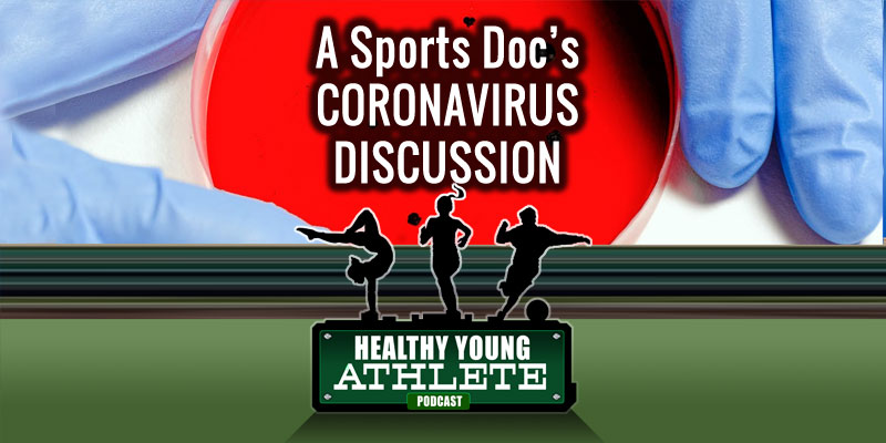 Healthy YOung Athlete Podcast: A Sports Doc's Coronavirus Discussion