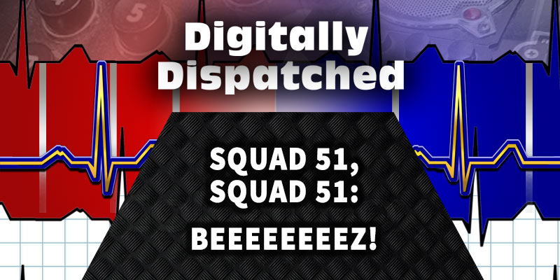 Digitally Dispatched Podcast: Squad 51, Squad 51: Beeeeeeeez!