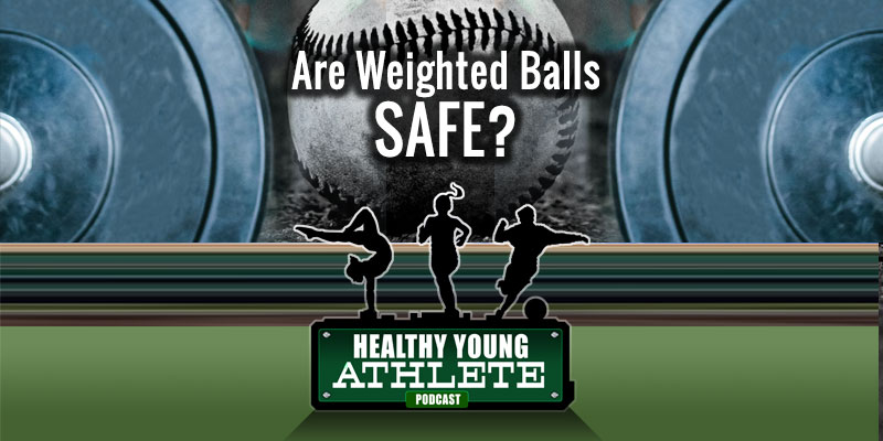 Healthy Young Athlete Podcast: Are Weighted Balls Safe?