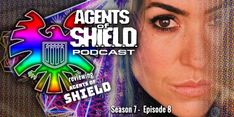 Agents of SHIELD Podcast - Season 7, Episode 8 - After, Before...