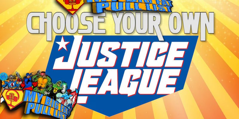My Big Fat Pull List - Choose Your Own Justice League - Video Podcast Episode