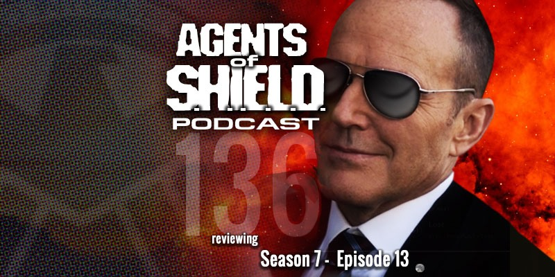 Agents of SHIELD Podcast - Season 7, Episode 13 - What We're Fighting For...