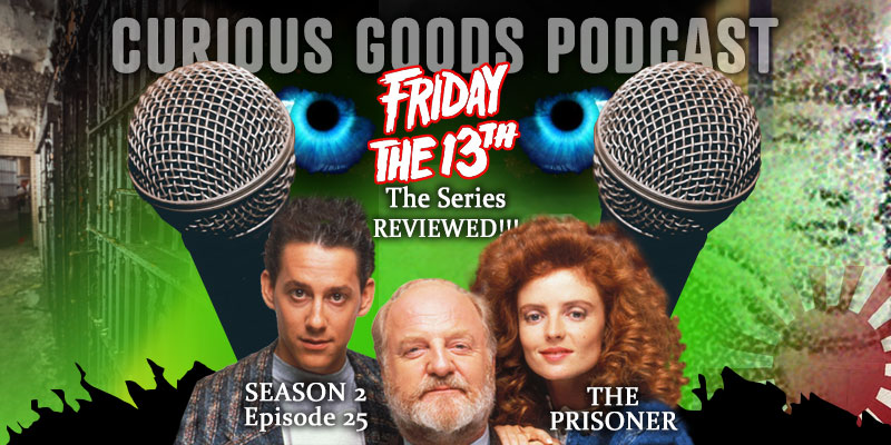 Curious Goods Podcast - Season 2, Episode 25 - The Prisoner