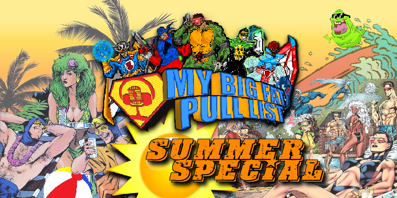 My Big Fat Pull List - Summer Special Spectacular!
