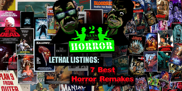 2GuysTalkingHorror - Lethal Listings: 7 Best Horror Movie Remakes