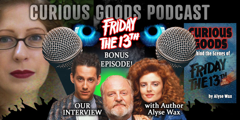 The Curious Goods Podcast: An Interview with Alyse Wax - Author of Curious Goods: Behind the Scenes of Friday The 13th: The Series