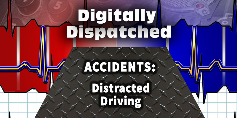 Digitally Dispatched Podcast: Accidents: Distracted Driving