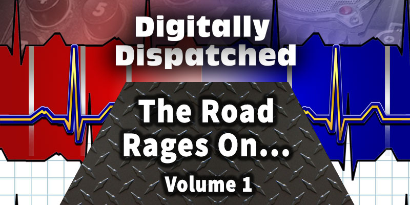 Digitally Dispatched Podcast: The Road Rages On...