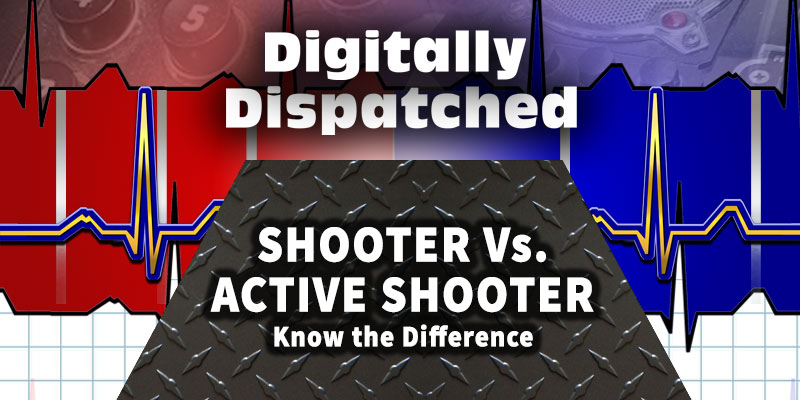 Digitally Dispatched Podcast: Shooter Vs. Active Shooter - Learn the Difference...