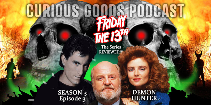Curious Goods Podcast - Season 3, Episode 3, Demon Hunter