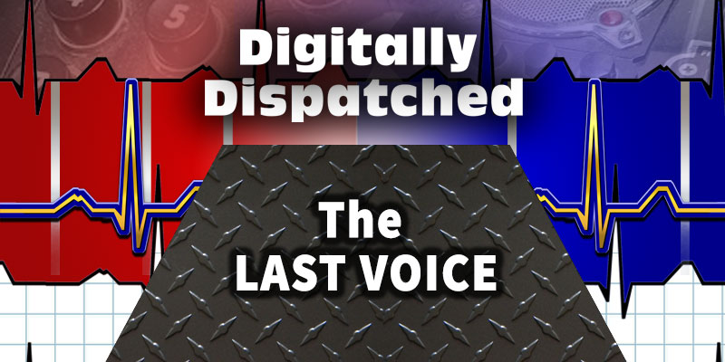 Digitally Dispatched Podcast: The Last Voice