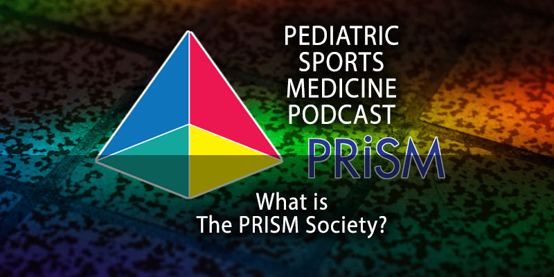 Pediatric Sports Medicine Podcast: What is the PRISM Society?