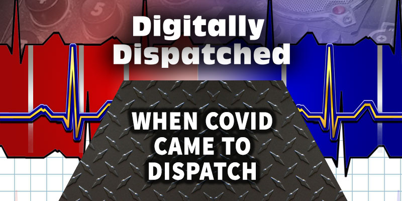 Digitally Dispatched Podcast: When COVID Came to Dispatch