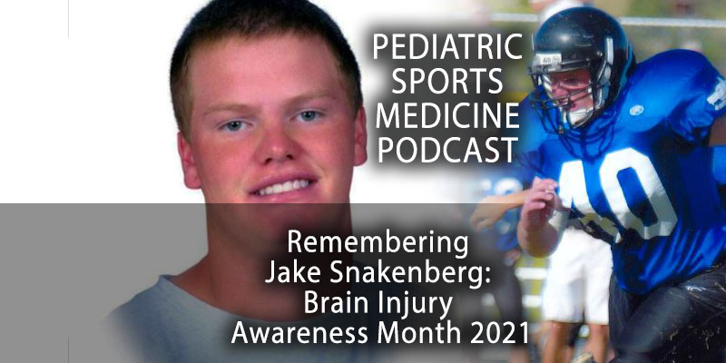 Pediatric Sports Medicine Podcast: Remembering Jake Snakenberg: Brain Injury Awareness Month 2021