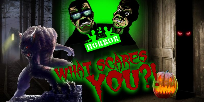2GuysTalkingHorror - What Scares YOU?!