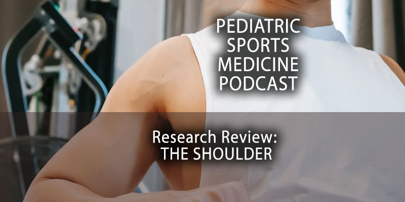 Pediatric Sports Medicine Podcast: Research Review -- The Shoulder