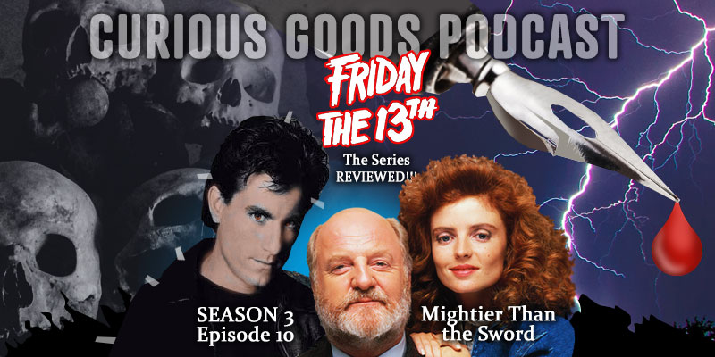 Curious Goods Podcast - Season 3, Episode 10, Mightier Than the Sword