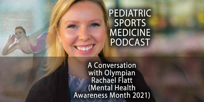 Pediatric Sports Medicine Podcast: A Conversation with Olympian Rachael Flatt (Mental Health Awareness Month 2021)