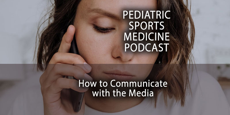 Pediatric Sports Medicine Podcast: How to Communicate with the Media